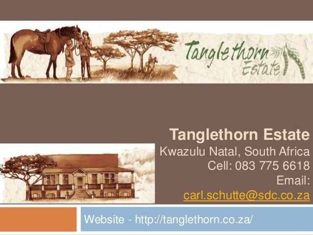 Tanglethorn Estate Kwazulu Natal, South Africa Cell: 083 775 6618 Email: carl.schutte@sdc.co.za Website - http://tangletho...