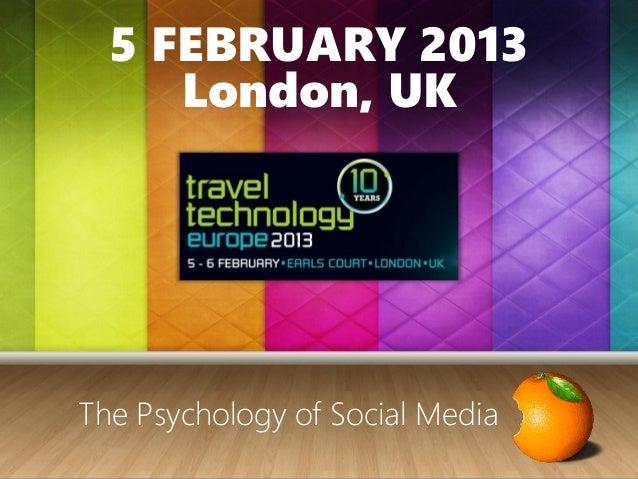 5 FEBRUARY 2013London, UKThe Psychology of Social Media