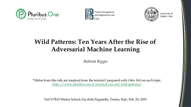 Wild Patterns: Ten Years After the Rise of Adversarial Machine Learning Battista Biggio Pattern Recognition and Applicatio...