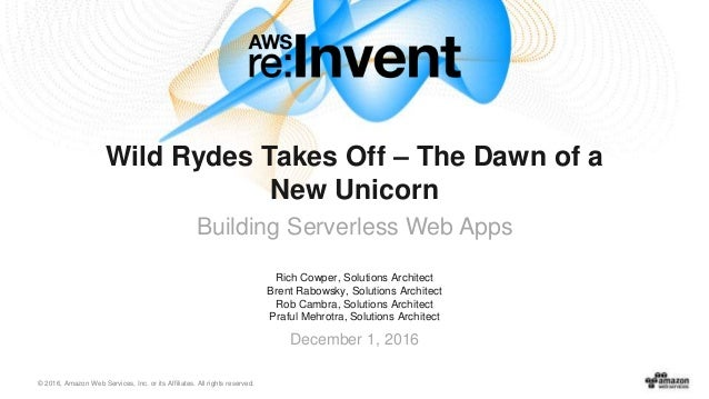 © 2016, Amazon Web Services, Inc. or its Affiliates. All rights reserved. Rich Cowper, Solutions Architect Brent Rabowsky,...