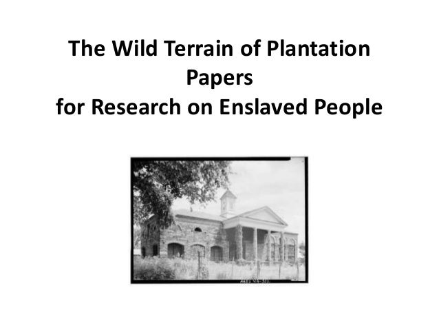 The Wild Terrain of Plantation Papers for Research on Enslaved People Andi Cumbo-Floyd