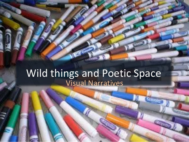 Wild things and Poetic Space Visual Narratives