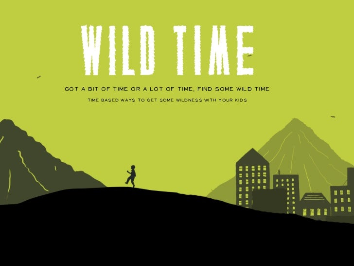 Got a bit of time or a lot of time, find some Wild Time      Time based ways to get some wildness with your kids