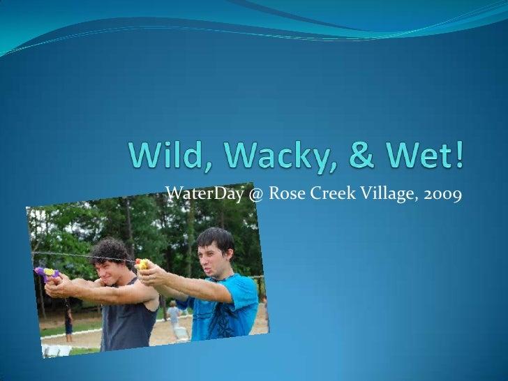 Wild, Wacky, & Wet!<br />WaterDay @ Rose Creek Village, 2009<br />