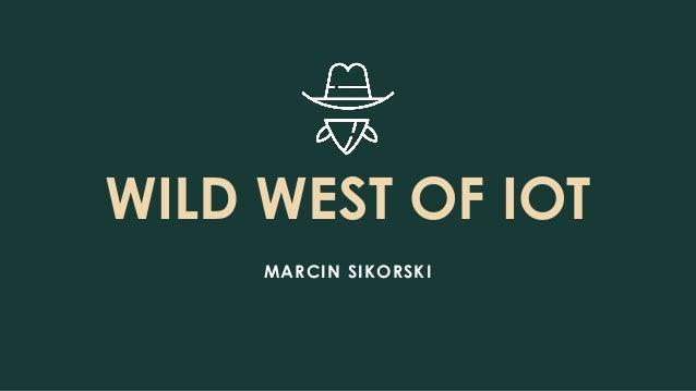 WILD WEST OF IOT MARCIN SIKORSKI