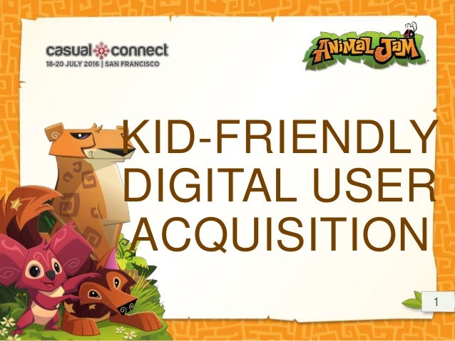 1 KID-FRIENDLY DIGITAL USER ACQUISITION