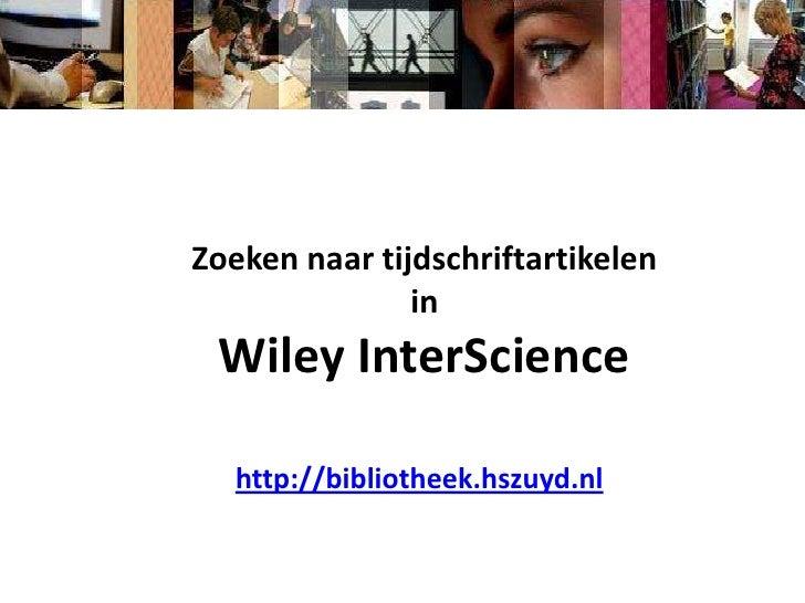 Zoeken naar tijdschriftartikelen<br />in<br />Wiley InterScience<br />http://bibliotheek.hszuyd.nl<br />