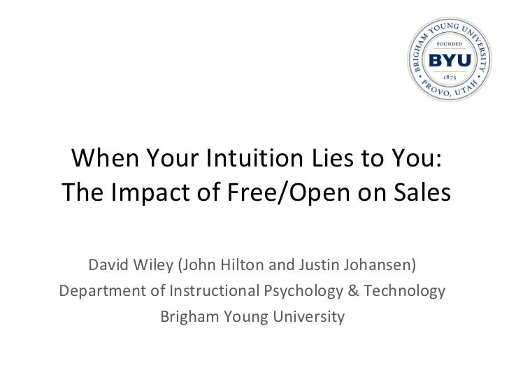 When Your Intuition Lies to You: The Impact of Free/Open on Sales David Wiley (John Hilton and Justin Johansen) Department...