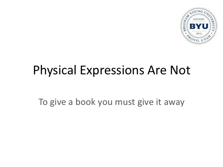 Physical Expressions Are Not<br />To give a book you must give it away<br />
