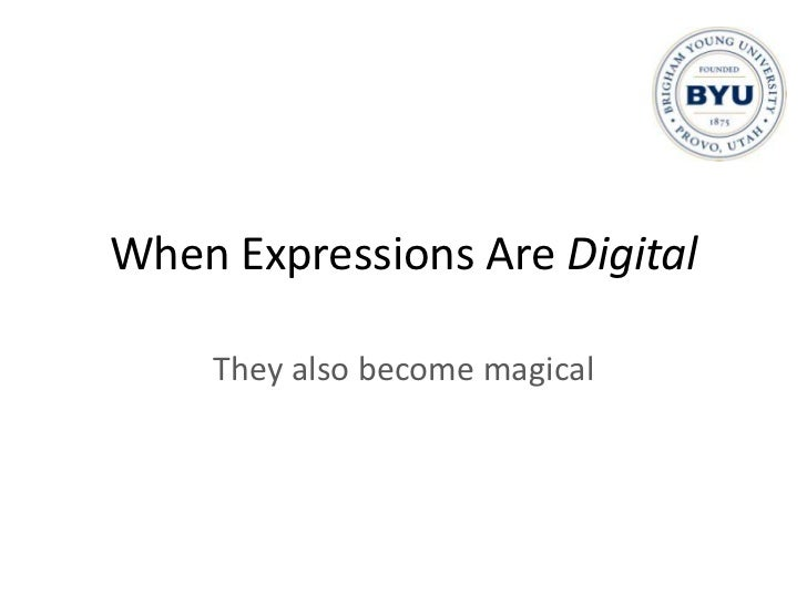 When Expressions Are Digital<br />They also become magical<br />