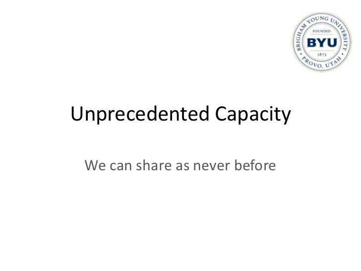 Unprecedented Capacity<br />We can share as never before<br />