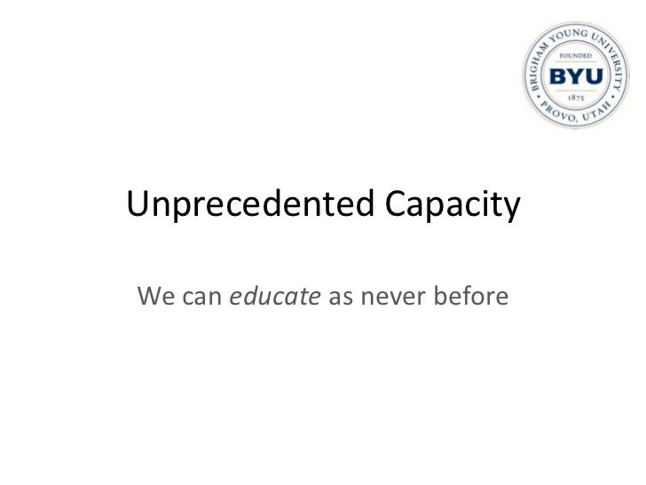 Unprecedented Capacity<br />We can educate as never before<br />