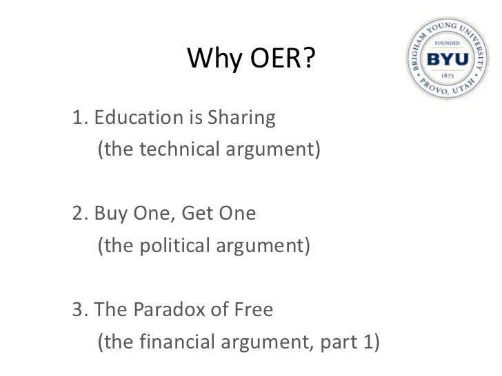 Why OER?<br />1. Education is Sharing<br />(the technical argument)<br />2. Buy One, Get One<br />(the political argument)...
