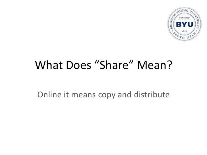 """What Does """"Share"""" Mean?<br />Online it means copy and distribute<br />"""