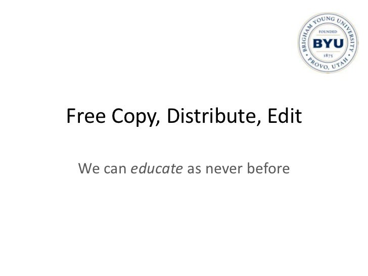 Free Copy, Distribute, Edit<br />We can share as never before<br />