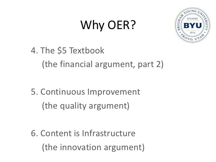 Why OER?<br />4. The $5 Textbook<br />(the financial argument, part 2)<br />5. Continuous Improvement<br />(the quality ar...