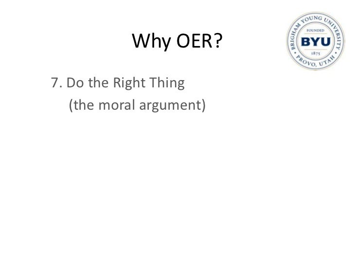 Why OER?<br />7. Do the Right Thing<br />(the moral argument)<br />