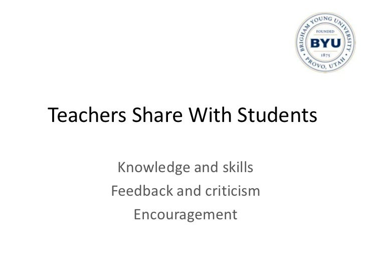 Teachers Share With Students<br />Knowledge and skills<br />Feedback and criticism <br />Encouragement<br />