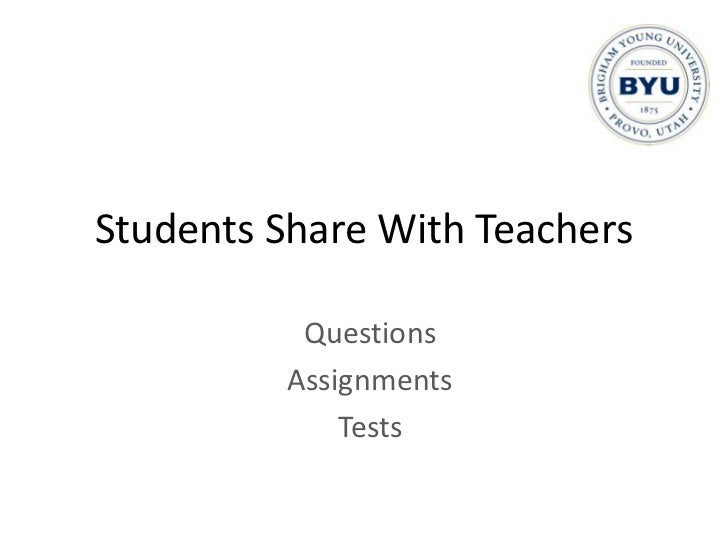 Students Share With Teachers<br />Questions<br />Assignments<br />Tests<br />