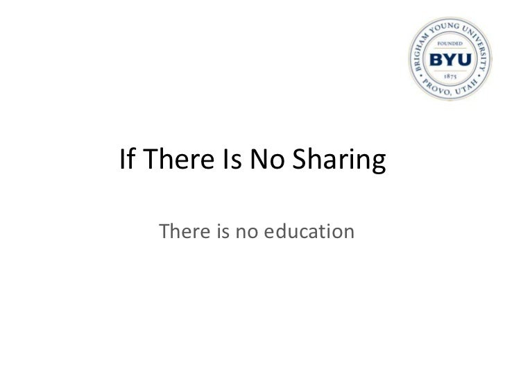 If There Is No Sharing<br />There is no education<br />