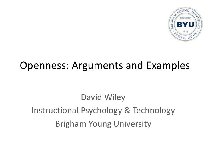 Openness: Arguments and Examples                David Wiley  Instructional Psychology & Technology         Brigham Young U...