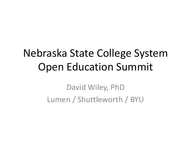 Nebraska State College System  Open Education Summit        David Wiley, PhD    Lumen / Shuttleworth / BYU