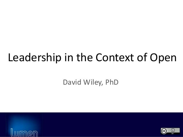 www.lumenlearning.com Leadership in the Context of Open David Wiley, PhD