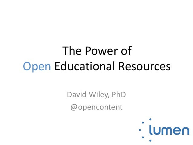 The Power of Open Educational Resources David Wiley, PhD @opencontent