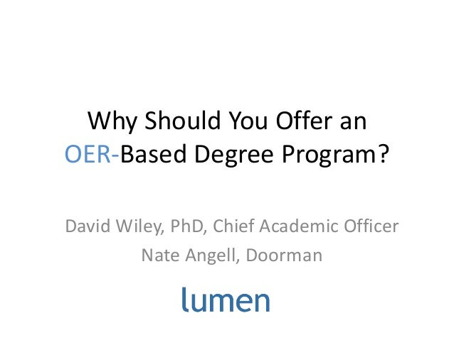 Why Should You Offer an OER-Based Degree Program? David Wiley, PhD, Chief Academic Officer Nate Angell, Doorman