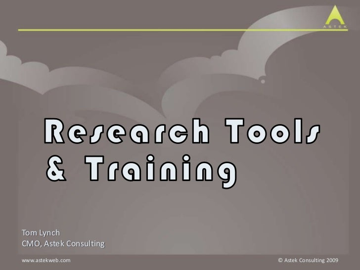 Research Tools & Training<br />Tom Lynch<br />CMO, Astek Consulting<br />