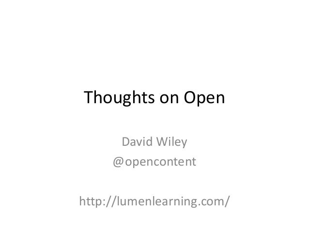 Thoughts on Open David Wiley @opencontent http://lumenlearning.com/