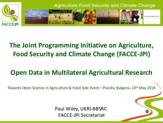 The Joint Programming Initiative on Agriculture, Food Security and Climate Change (FACCE-JPI) Open Data in Multilateral Ag...