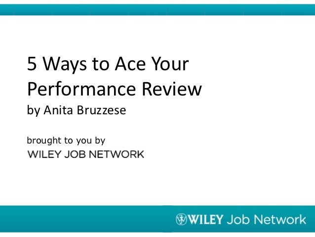 5 Ways to Ace YourPerformance Reviewby Anita Bruzzesebrought to you by