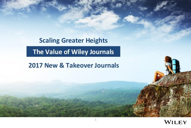 1 TheValueofWileyJournals ScalingGreaterHeights 2017New&TakeoverJournals