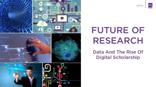 LABS @PSFK FUTURE OF RESEARCH Data And The Rise Of  Digital Scholarship