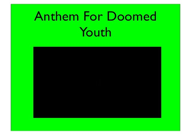 anthem for doomed youth etc Comparing the ways in which attitudes towards war are presented in who's for the game and anthem for doomed youth - download as word doc (doc / docx), pdf file.
