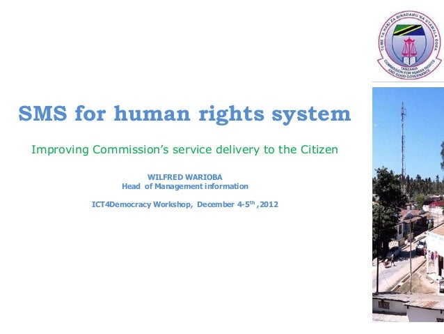SMS for human rights system Improving Commission's service delivery to the Citizen                        WILFRED WARIOBA ...