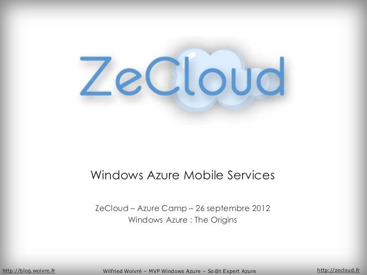 Windows Azure Mobile Services                        ZeCloud – Azure Camp – 26 septembre 2012                             ...