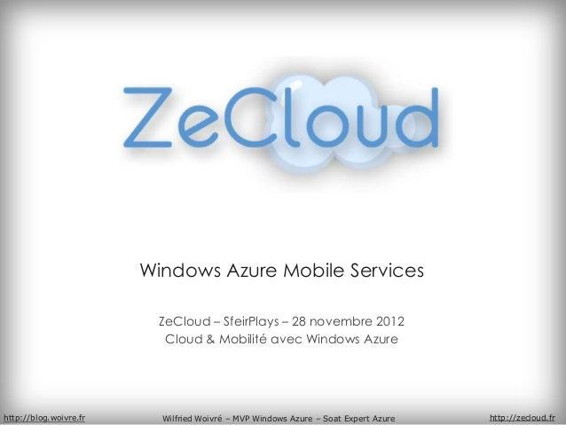Windows Azure Mobile Services                          ZeCloud – SfeirPlays – 28 novembre 2012                           C...