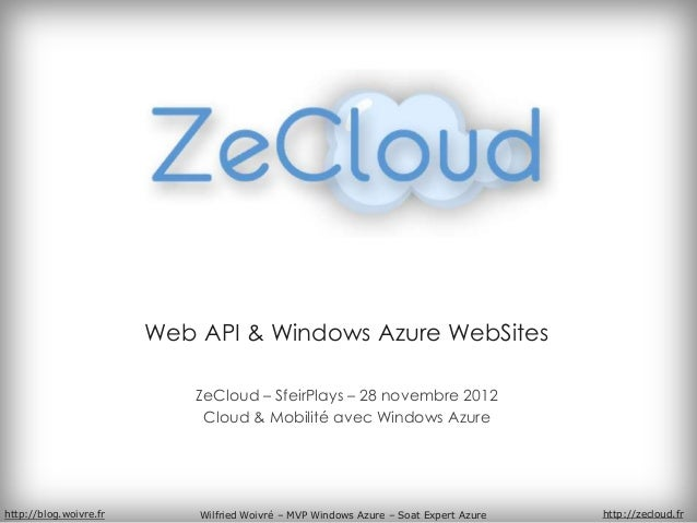 Web API & Windows Azure WebSites                            ZeCloud – SfeirPlays – 28 novembre 2012                       ...