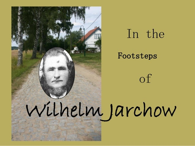 In the of Wilhelm Jarchow Footsteps