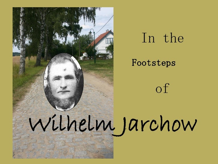 In the         Footsteps             ofWilhelm Jarchow