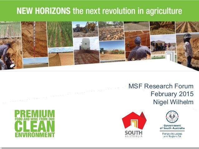 New Horizons Releasing the Productive Potential across 40% of South Australia MSF Research Forum February 2015 Nigel Wilhe...