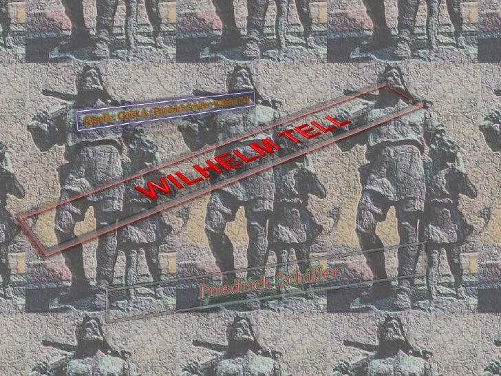 Quelle: Geist A.: Friedrich Schiller: Wilhelm Tell<br />Wilhelm Tell<br />Friedrich Schiller<br />