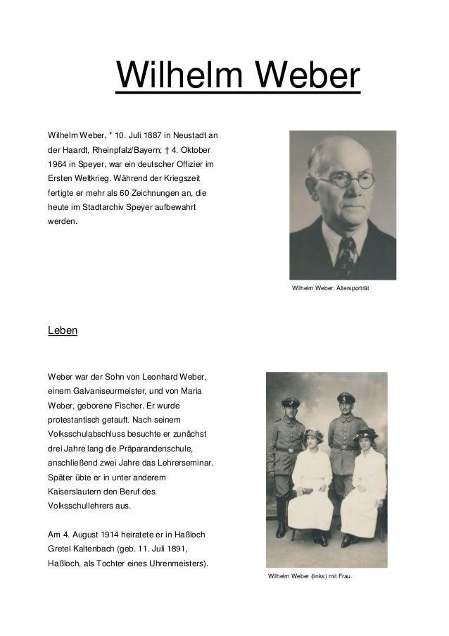Wilhelm Weber Wilhelm Weber, * 10. Juli 1887 in Neustadt an der Haardt, Rheinpfalz/Bayern; † 4. Oktober 1964 in Speyer, wa...