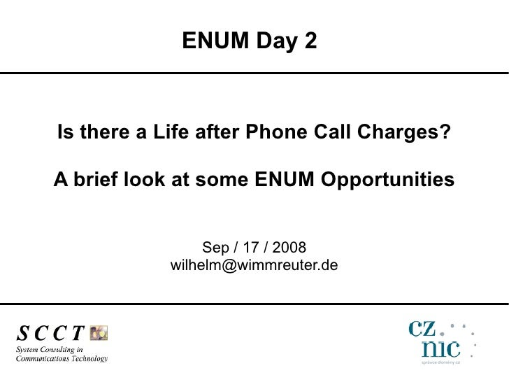 ENUM Day 2   Is there a Life after Phone Call Charges?  A brief look at some ENUM Opportunities                   Sep / 17...