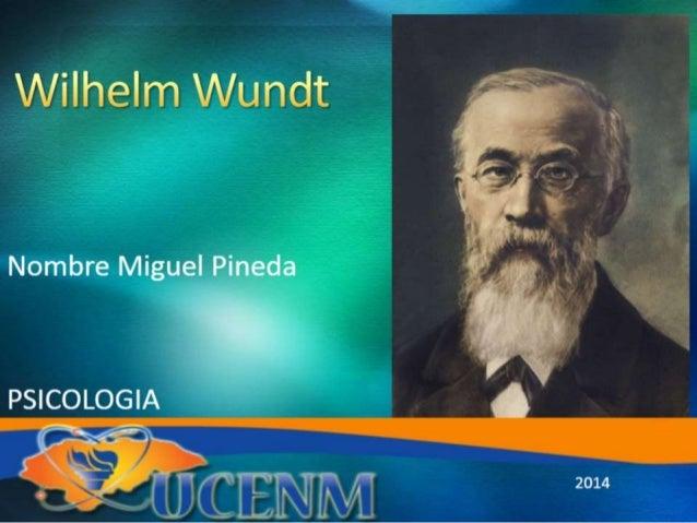 "Wilhelm Wundi'  Nombre Miguel Pineda  PSICOLOGIA  } , —/' ,  x1'  g.   f""  2014"