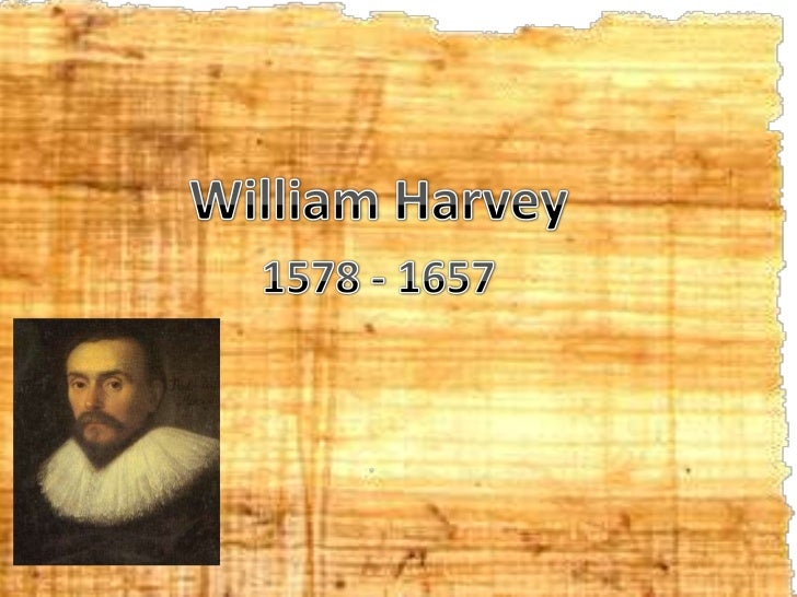 • Harvey was an English physician and a natural historian.• Worked for the royal family until he died.• In 1618 he became ...