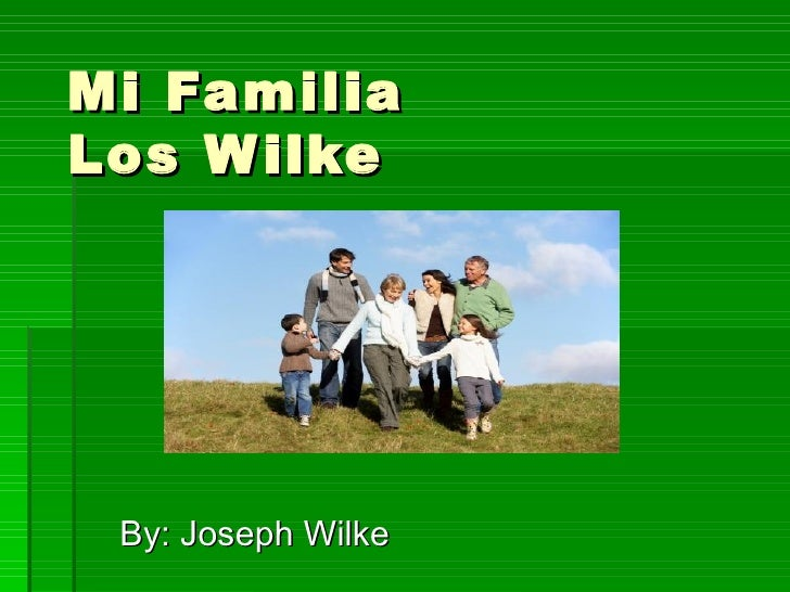 Mi Familia Los Wilke By: Joseph Wilke