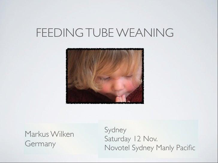 FEEDING TUBE WEANING                SydneyMarkus Wilken                Saturday 12 Nov.Germany         Novotel Sydney Manl...